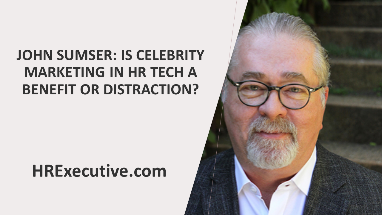 sumser:-is-celebrity-marketing-in-hr-tech-a-benefit-or-distraction?