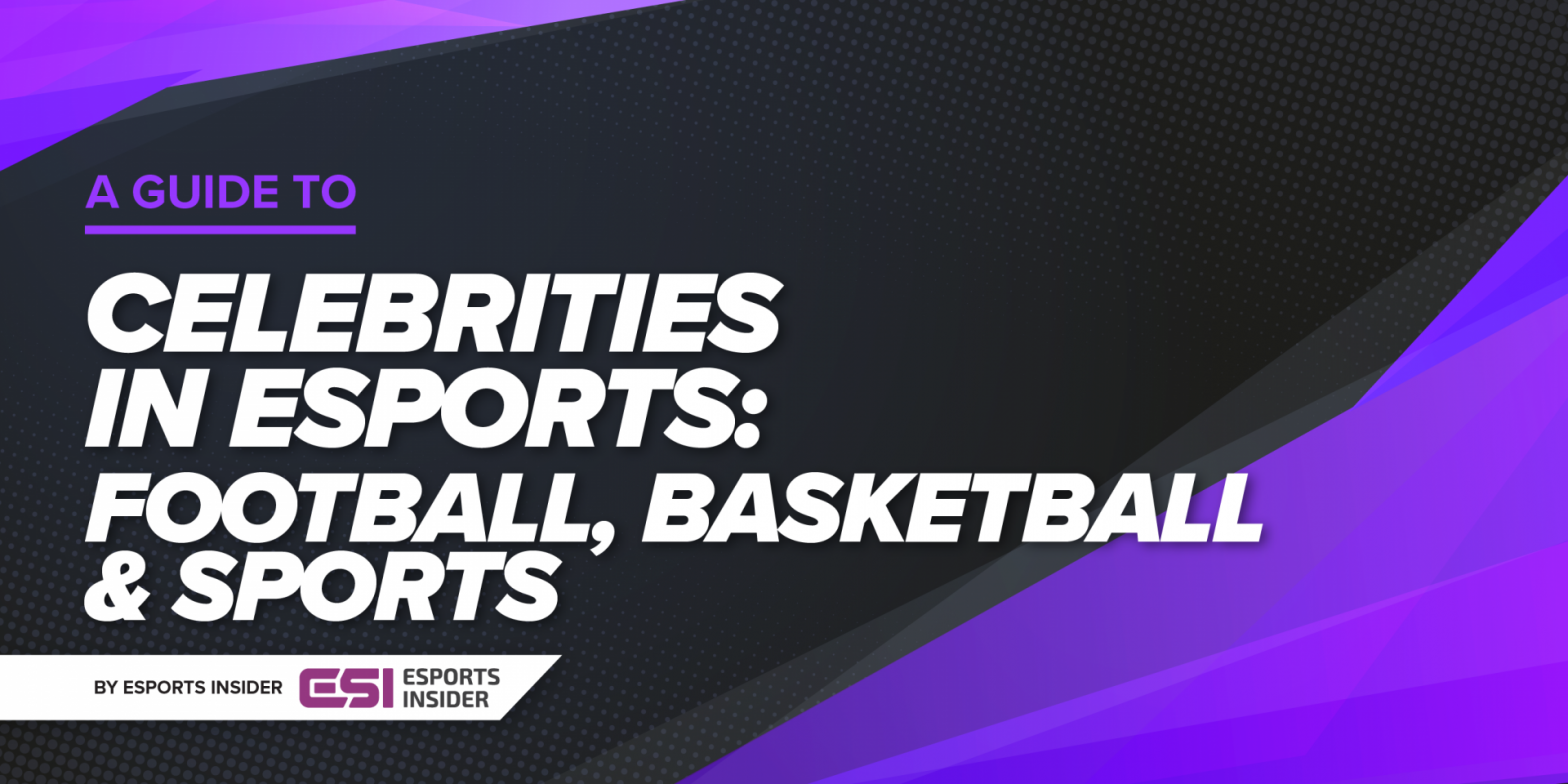 a-guide-to:-celebrities-in-esports-–-football,-basketball-and-sports